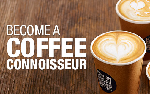 BECOME A COFFEE CONNOISSEUR