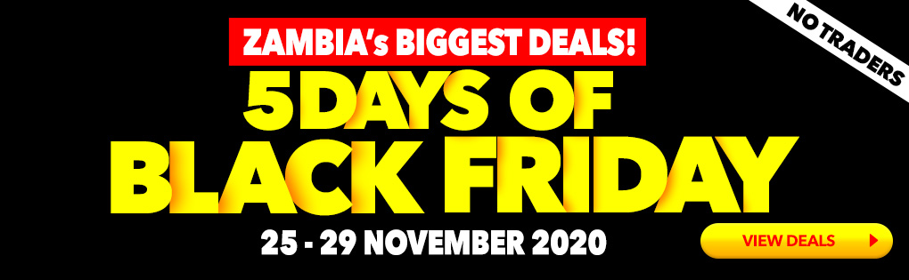 ZAMBIA'S BIGGEST DEALS! 5 DAYS OF BLACK FRIDAY. 25 - 29 NOVEMBER 2020