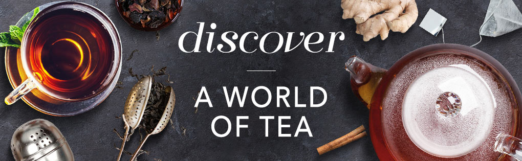 DISCOVER A WORLD OF TEA