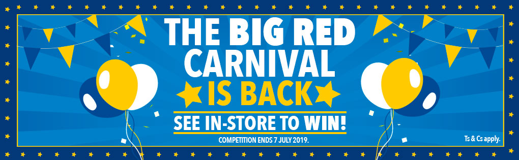 THE BIG RED CARNIVAL IS BACK. SEE IN-STORE TO WIN!